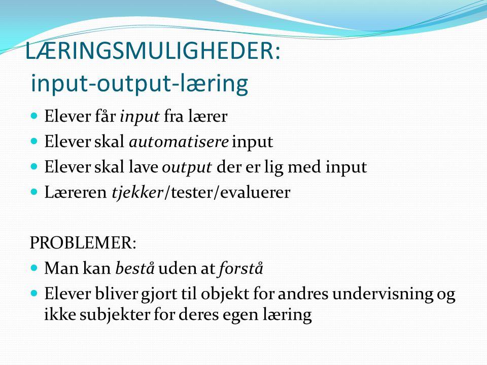 LÆRINGSMULIGHEDER: input-output-læring