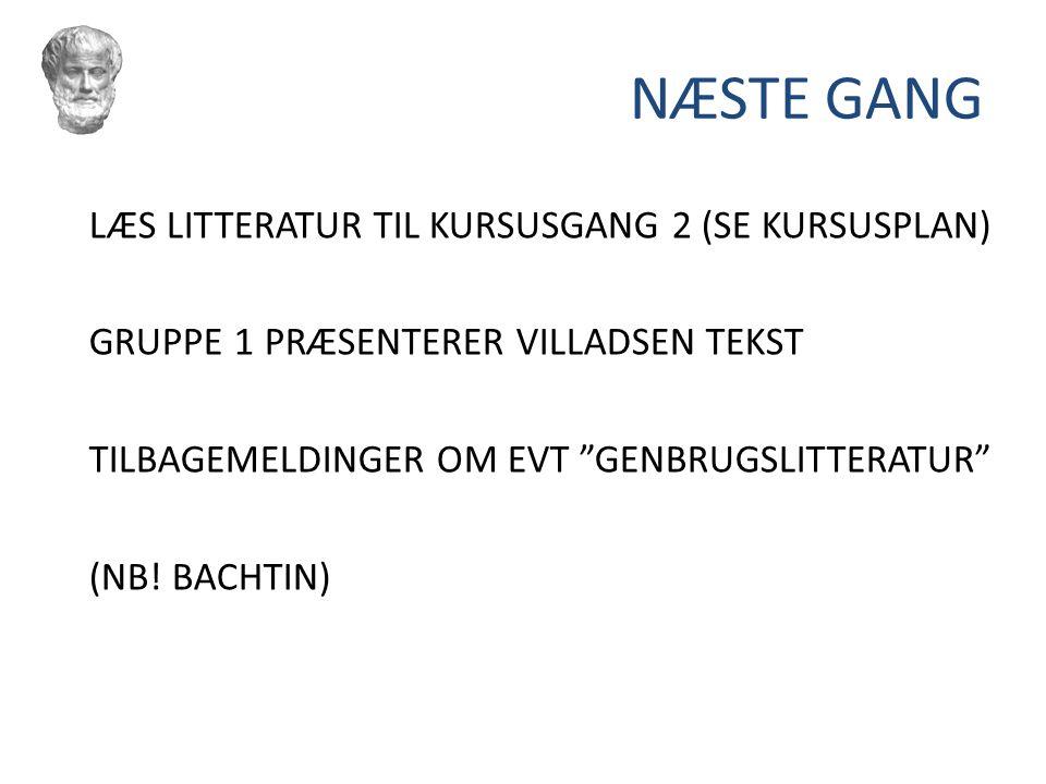 NÆSTE GANG LÆS LITTERATUR TIL KURSUSGANG 2 (SE KURSUSPLAN)