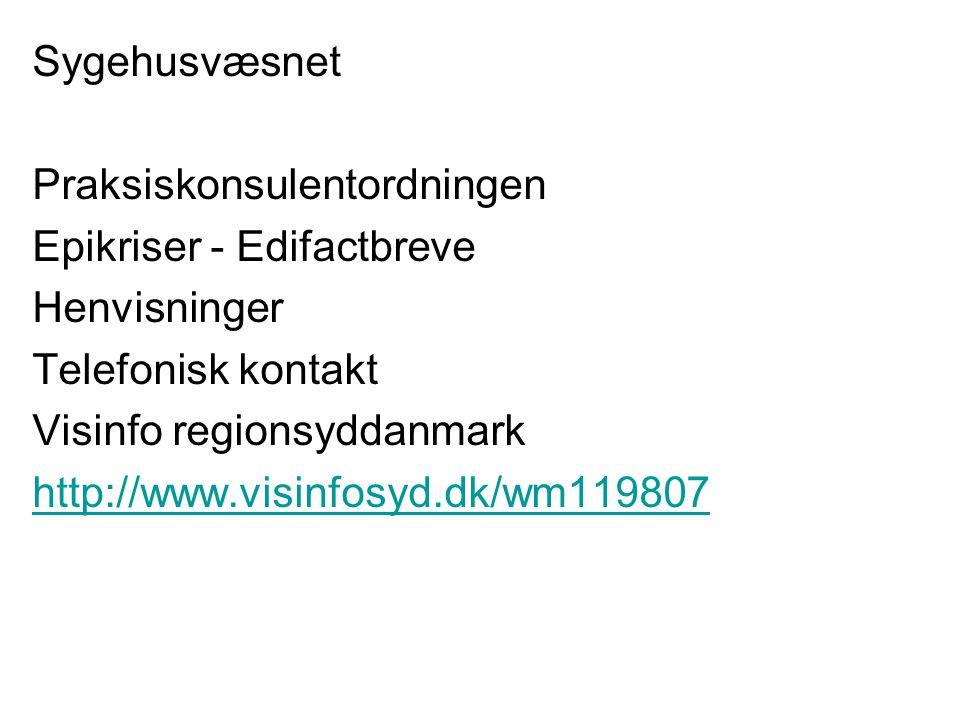 Sygehusvæsnet Praksiskonsulentordningen Epikriser - Edifactbreve Henvisninger Telefonisk kontakt Visinfo regionsyddanmark http://www.visinfosyd.dk/wm119807