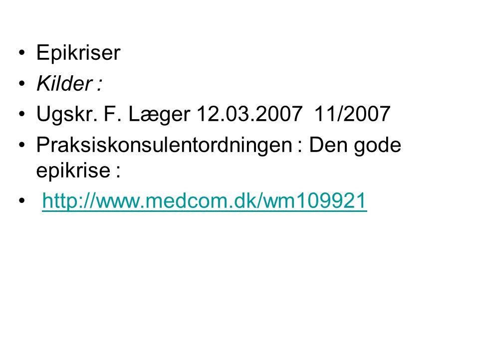 Epikriser Kilder : Ugskr. F. Læger 12.03.2007 11/2007. Praksiskonsulentordningen : Den gode epikrise :