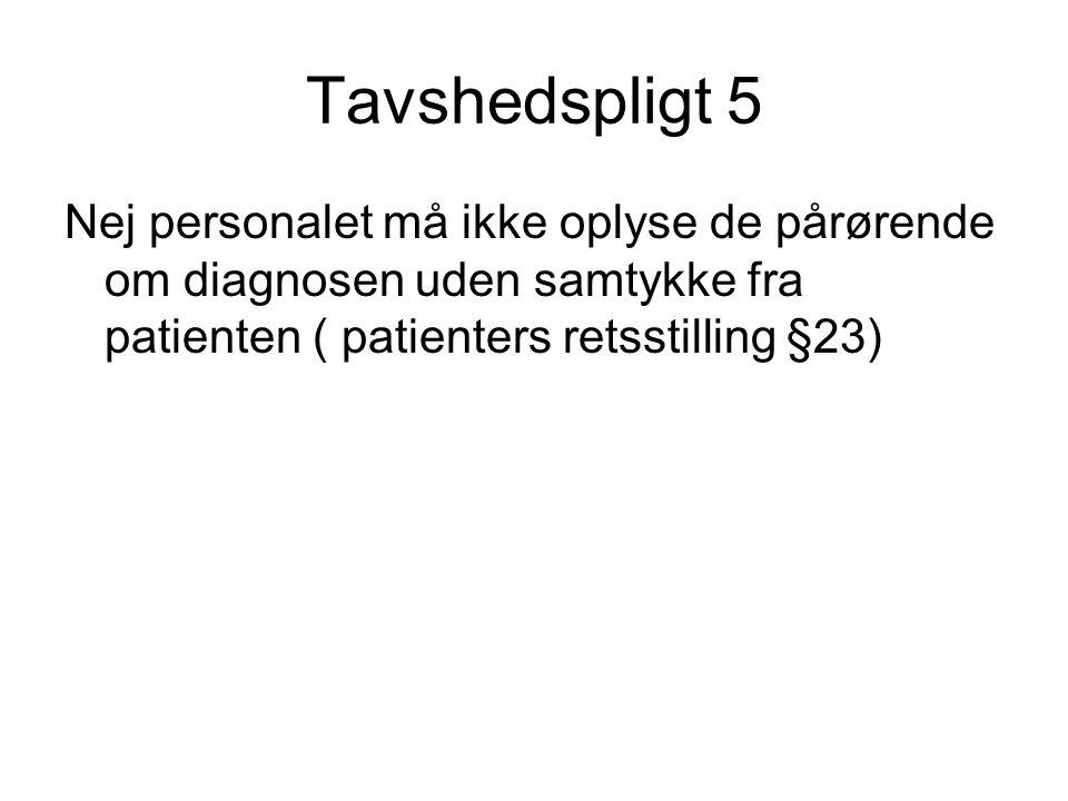 Tavshedspligt 5 Nej personalet må ikke oplyse de pårørende om diagnosen uden samtykke fra patienten ( patienters retsstilling §23)