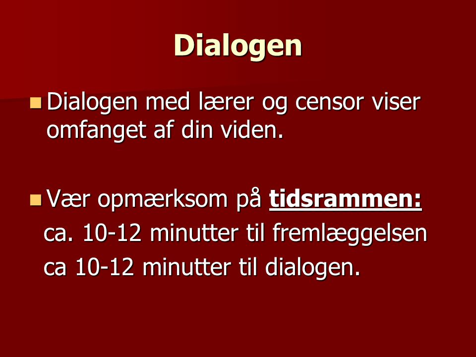 Dialogen Dialogen med lærer og censor viser omfanget af din viden.