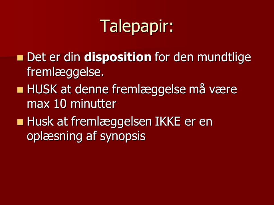 Talepapir: Det er din disposition for den mundtlige fremlæggelse.