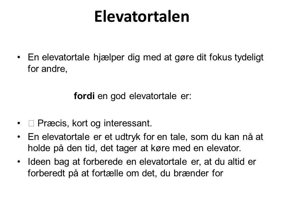 Elevatortalen En elevatortale hjælper dig med at gøre dit fokus tydeligt for andre, fordi en god elevatortale er: