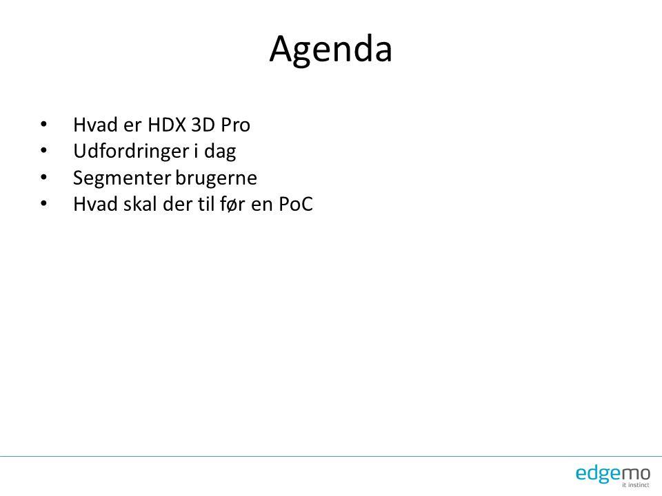 Agenda Hvad er HDX 3D Pro Udfordringer i dag Segmenter brugerne