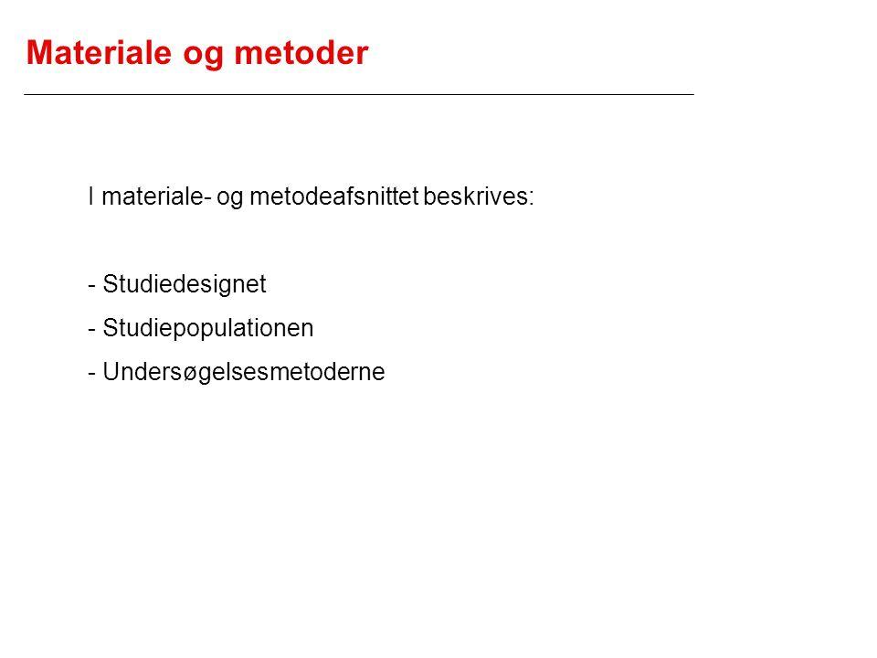 Materiale og metoder I materiale- og metodeafsnittet beskrives: