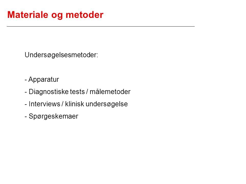 Materiale og metoder Undersøgelsesmetoder: - Apparatur