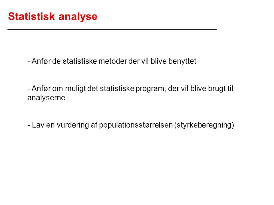 Statistisk analyse - Anfør de statistiske metoder der vil blive benyttet.