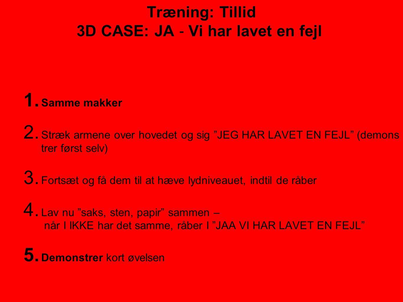 Træning: Tillid 3D CASE: JA ‐ Vi har lavet en fejl
