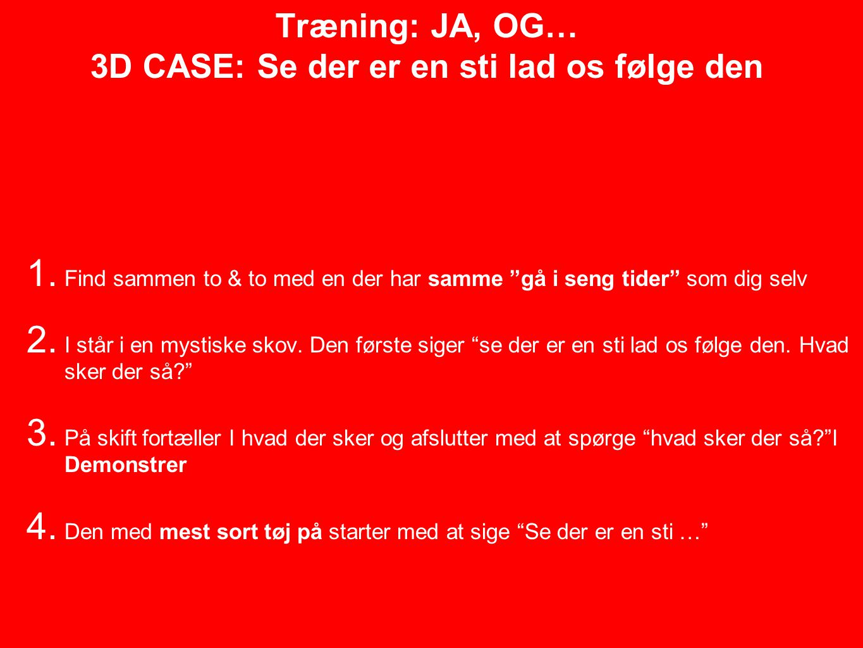 Træning: JA, OG… 3D CASE: Se der er en sti lad os følge den
