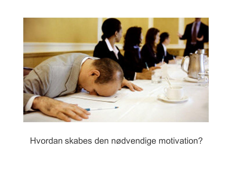 Hvordan skabes den nødvendige motivation