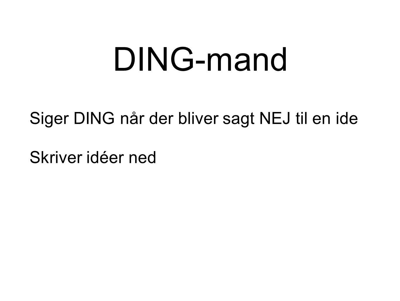 DING-mand Siger DING når der bliver sagt NEJ til en ide Skriver idéer ned
