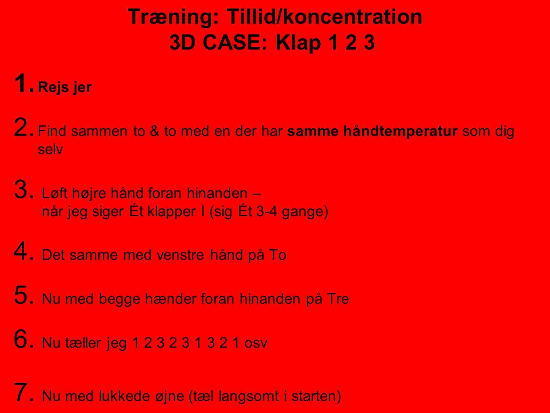 Træning: Tillid/koncentration 3D CASE: Klap 1 2 3