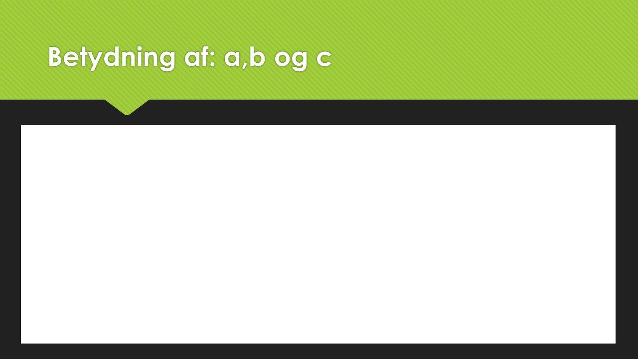 Betydning af: a,b og c