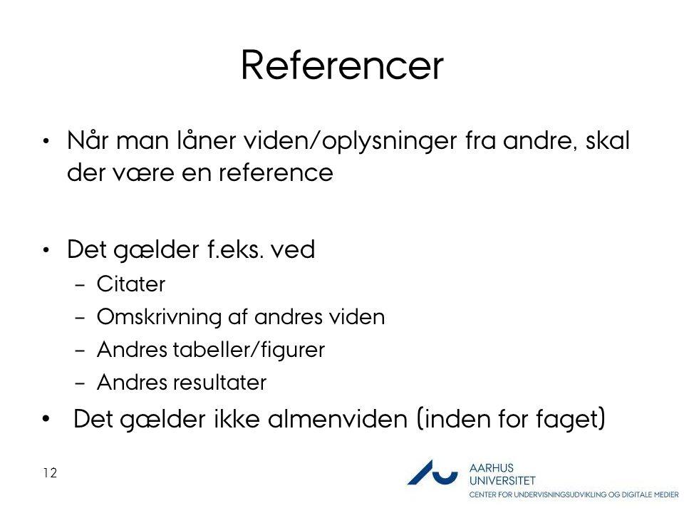 Referencer Når man låner viden/oplysninger fra andre, skal der være en reference. Det gælder f.eks. ved.