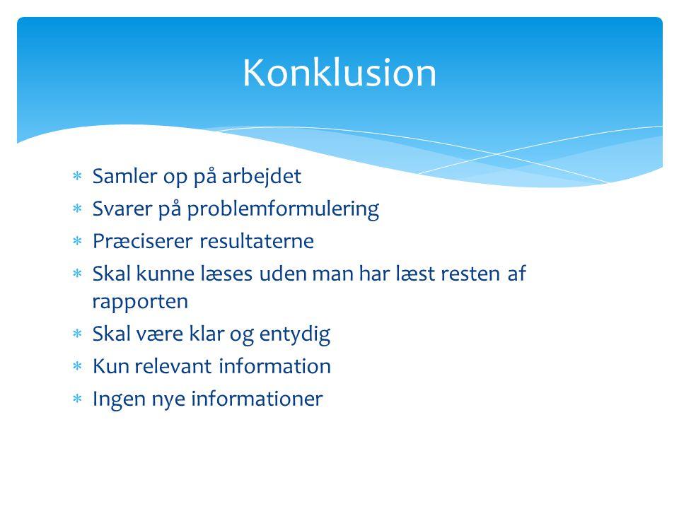 Konklusion Samler op på arbejdet Svarer på problemformulering
