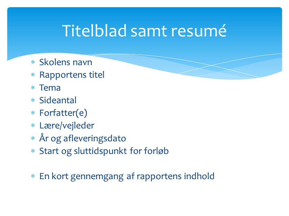 Titelblad samt resumé Skolens navn Rapportens titel Tema Sideantal
