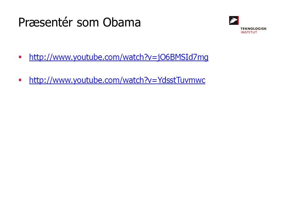 Præsentér som Obama http://www.youtube.com/watch v=jO6BMSId7mg