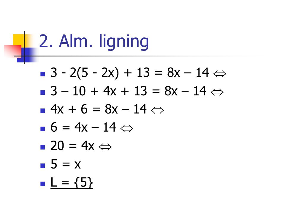 2. Alm. ligning 3 - 2(5 - 2x) + 13 = 8x – 14 