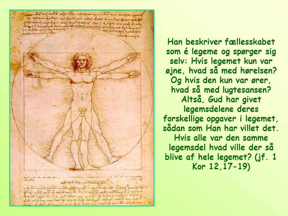 Han beskriver fællesskabet som é legeme og spørger sig selv: Hvis legemet kun var øjne, hvad så med hørelsen.