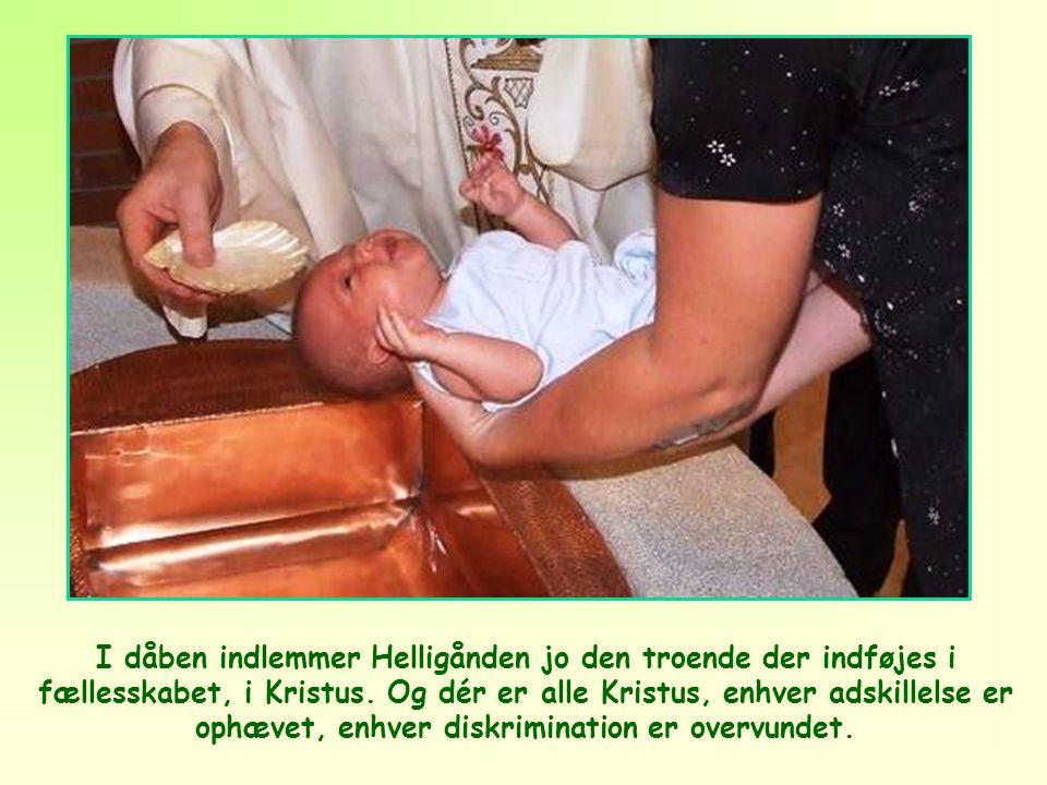 I dåben indlemmer Helligånden jo den troende der indføjes i fællesskabet, i Kristus.