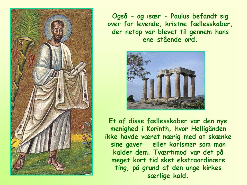 Også - og især - Paulus befandt sig over for levende, kristne fællesskaber, der netop var blevet til gennem hans ene-stående ord.