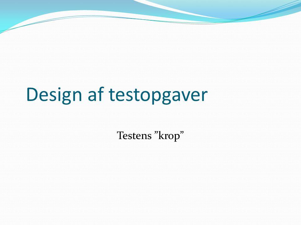 Design af testopgaver Testens krop