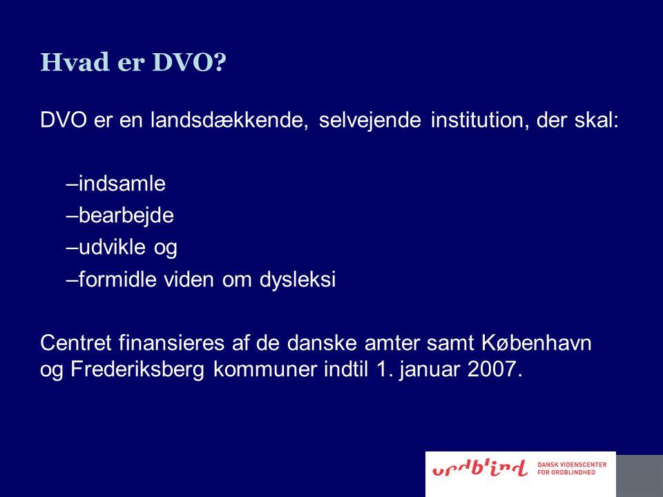Hvad er DVO DVO er en landsdækkende, selvejende institution, der skal: indsamle. bearbejde. udvikle og.