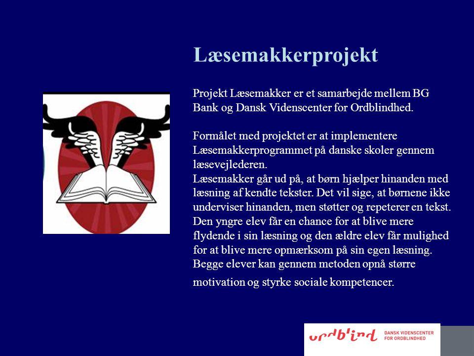 Læsemakkerprojekt Projekt Læsemakker er et samarbejde mellem BG Bank og Dansk Videnscenter for Ordblindhed.