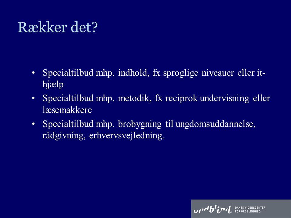 Rækker det Specialtilbud mhp. indhold, fx sproglige niveauer eller it-hjælp. Specialtilbud mhp. metodik, fx reciprok undervisning eller læsemakkere.