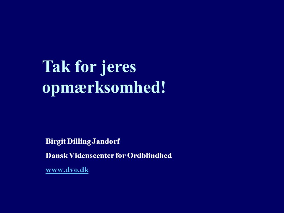 Birgit Dilling Jandorf Dansk Videnscenter for Ordblindhed www.dvo.dk