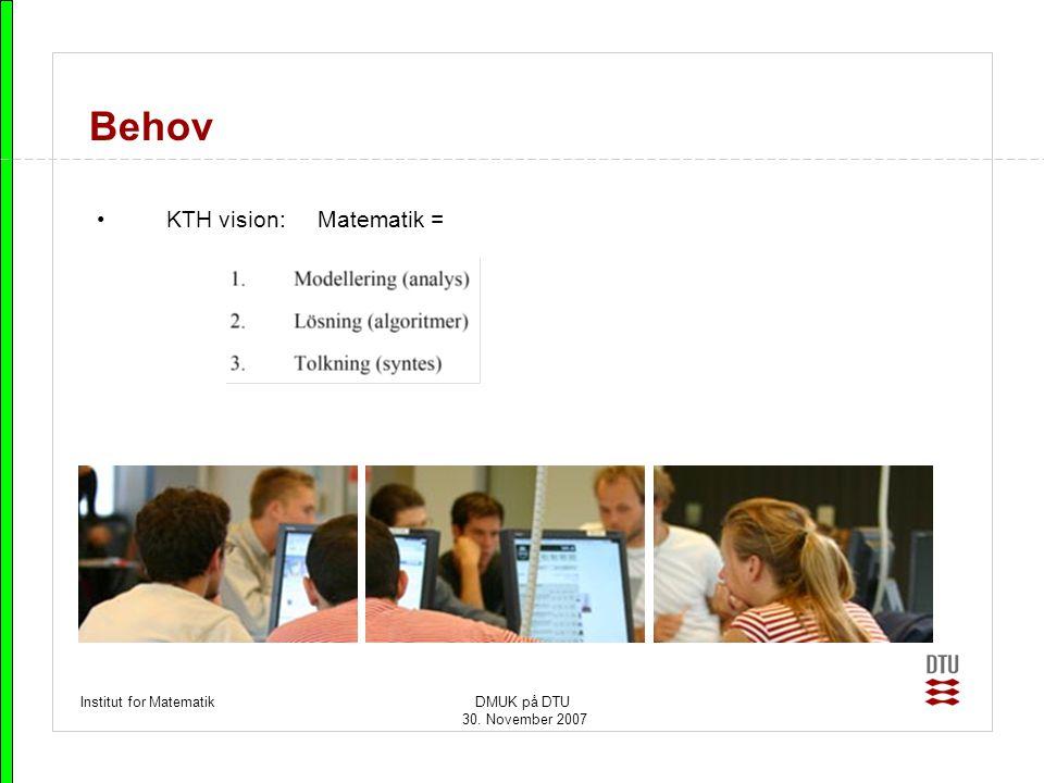 Behov KTH vision: Matematik = Institut for Matematik DMUK på DTU