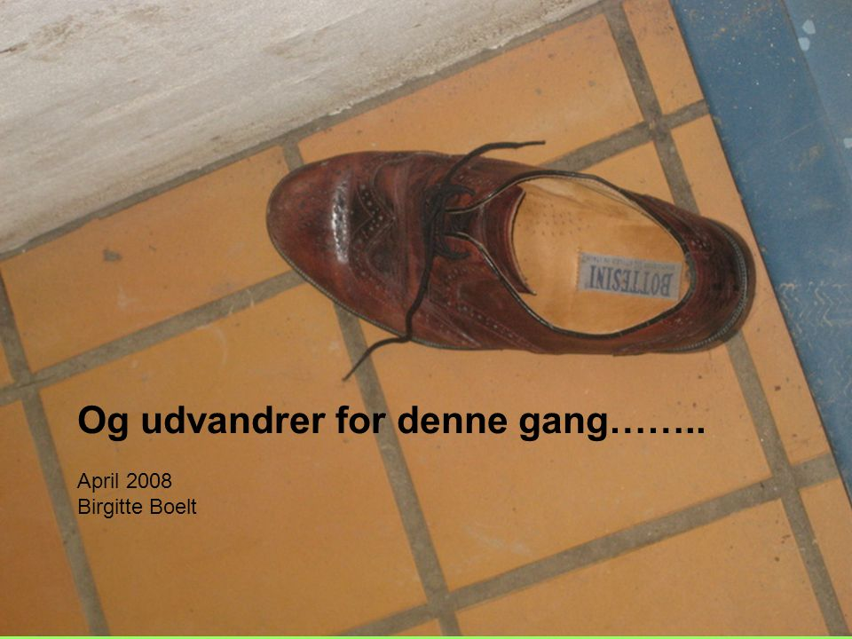 Og udvandrer for denne gang……..