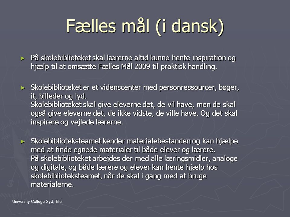 Fælles mål (i dansk) På skolebiblioteket skal lærerne altid kunne hente inspiration og hjælp til at omsætte Fælles Mål 2009 til praktisk handling.