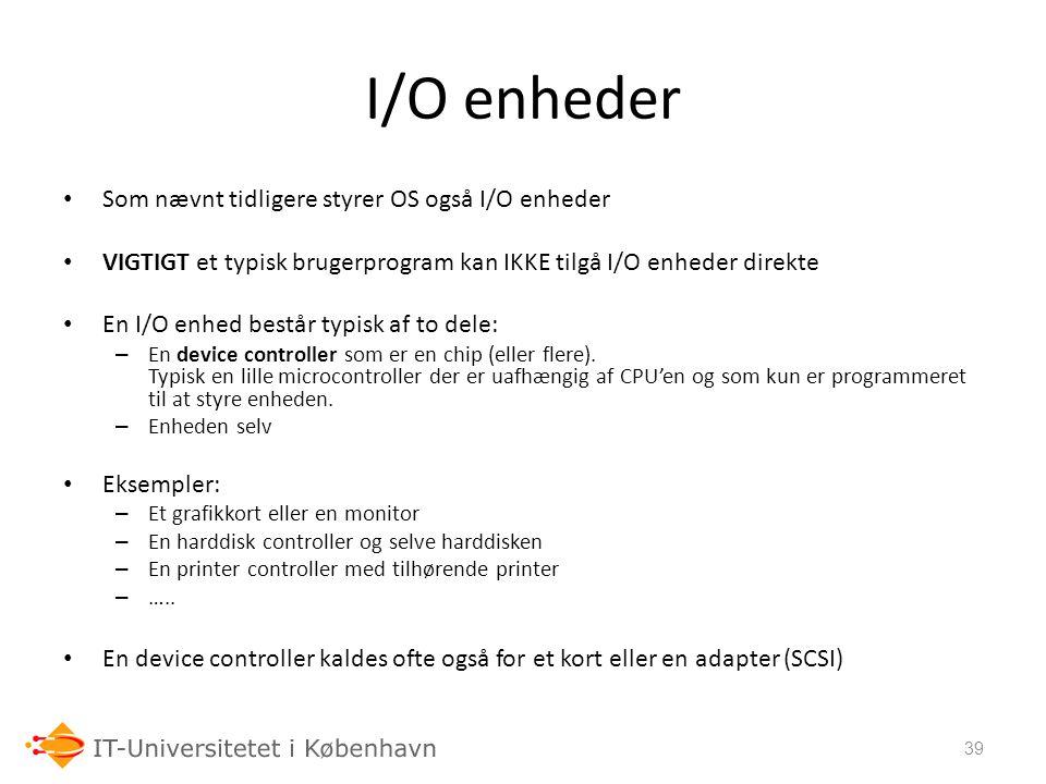 I/O enheder Som nævnt tidligere styrer OS også I/O enheder