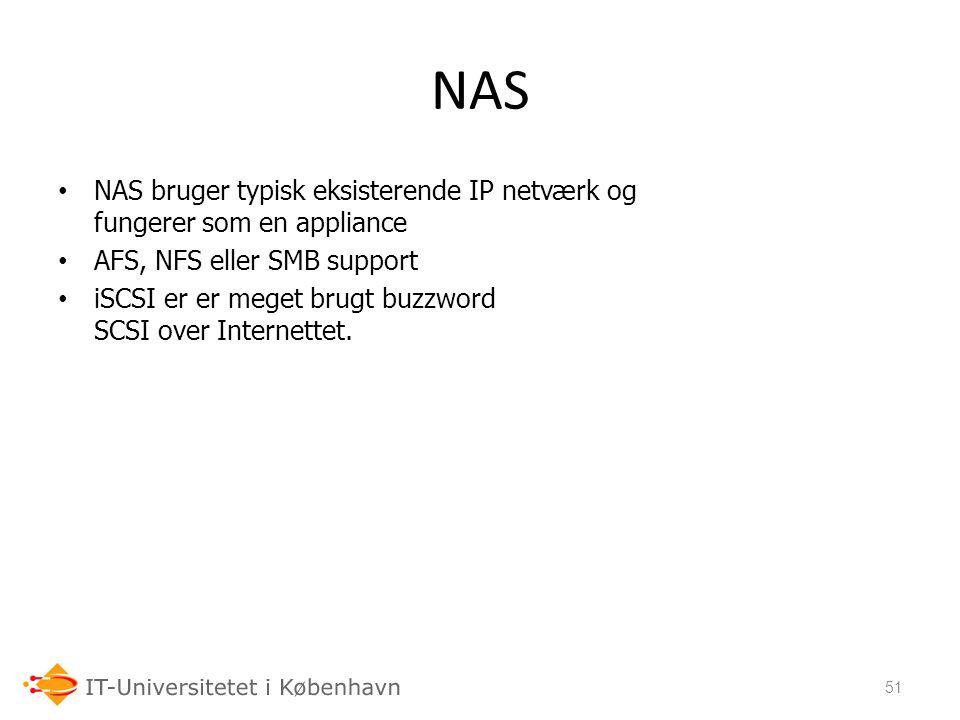 NAS NAS bruger typisk eksisterende IP netværk og fungerer som en appliance. AFS, NFS eller SMB support.