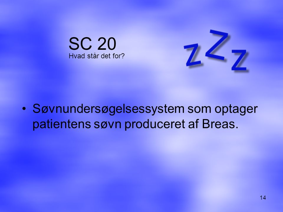 SC 20 Hvad står det for Søvnundersøgelsessystem som optager patientens søvn produceret af Breas.
