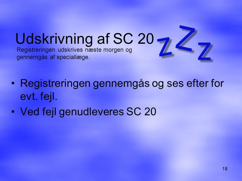 Udskrivning af SC 20 Registreringen udskrives næste morgen og gennemgås af speciallæge. Registreringen gennemgås og ses efter for evt. fejl.