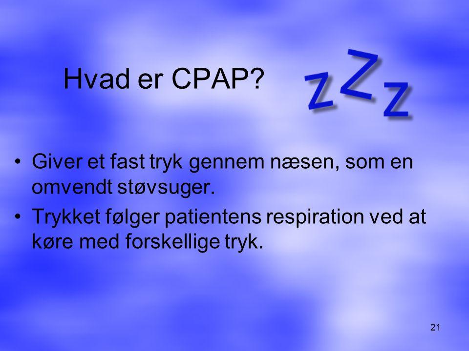 Hvad er CPAP. Giver et fast tryk gennem næsen, som en omvendt støvsuger.
