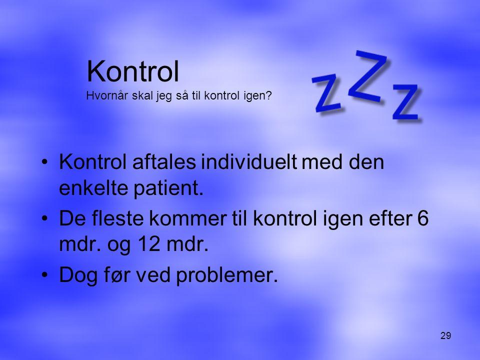 Kontrol Kontrol aftales individuelt med den enkelte patient.