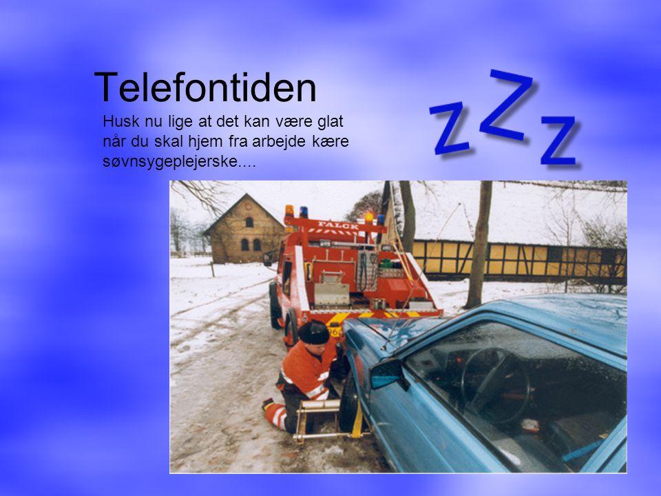 Telefontiden Husk nu lige at det kan være glat når du skal hjem fra arbejde kære søvnsygeplejerske....