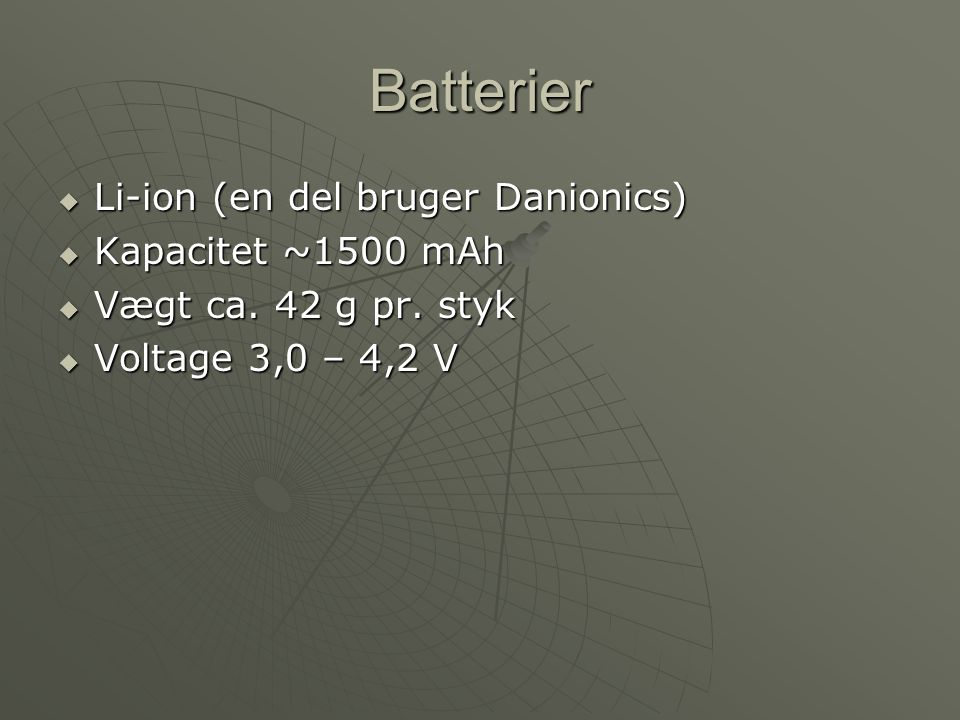 Batterier Li-ion (en del bruger Danionics) Kapacitet ~1500 mAh