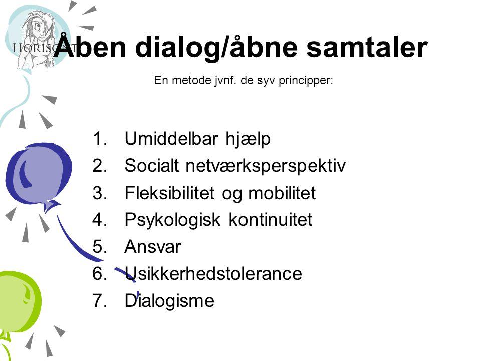 Åben dialog/åbne samtaler En metode jvnf. de syv principper:
