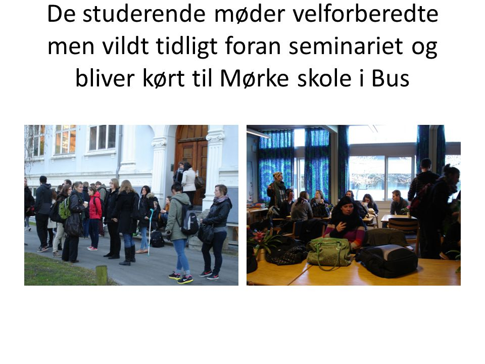 De studerende møder velforberedte men vildt tidligt foran seminariet og bliver kørt til Mørke skole i Bus