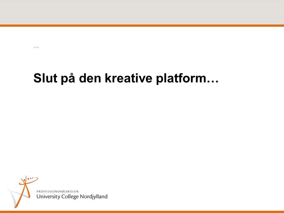 Slut på den kreative platform…