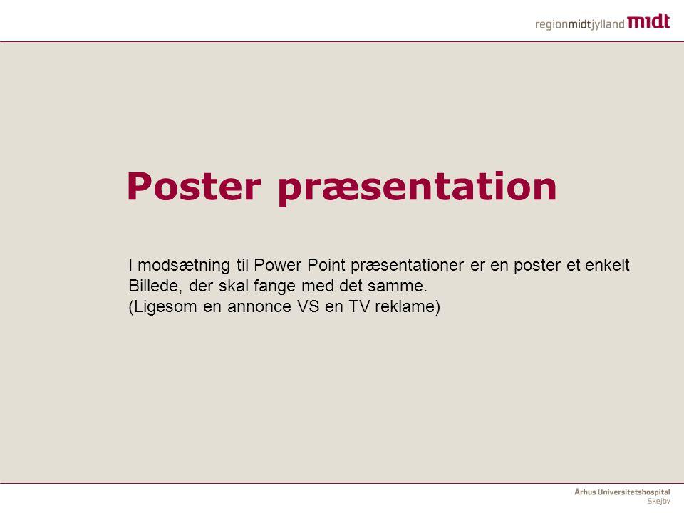 Poster præsentation I modsætning til Power Point præsentationer er en poster et enkelt. Billede, der skal fange med det samme.