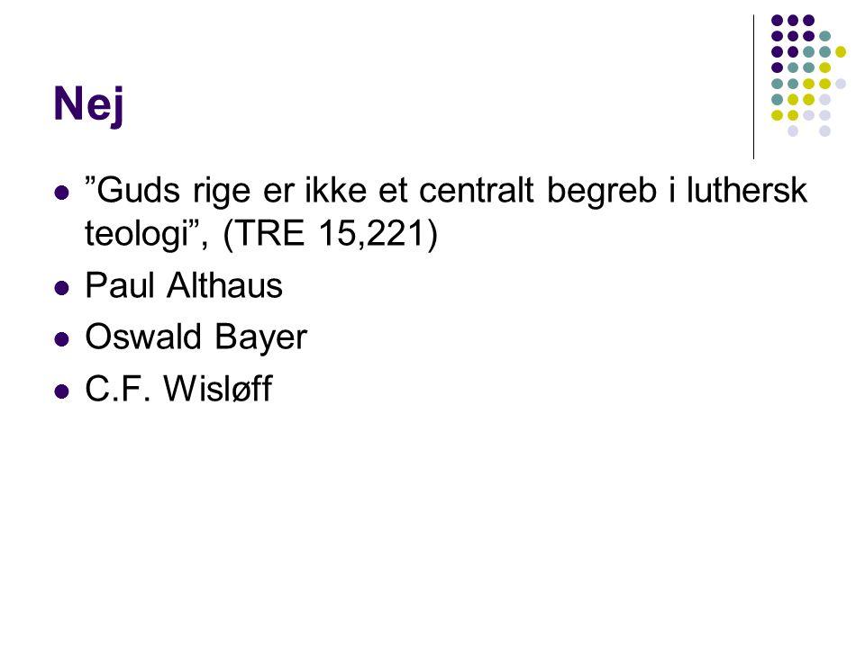 Nej Guds rige er ikke et centralt begreb i luthersk teologi , (TRE 15,221) Paul Althaus. Oswald Bayer.