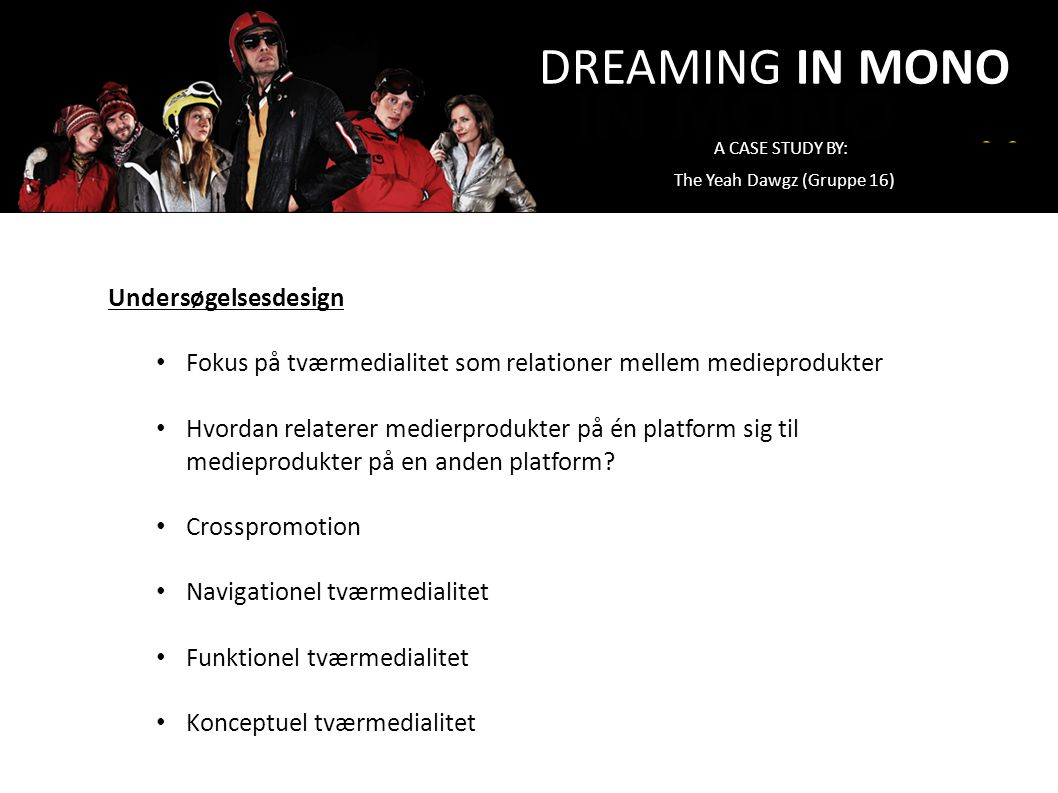 DREAMING IN MONO Undersøgelsesdesign