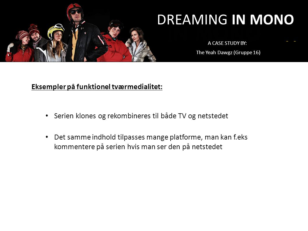DREAMING IN MONO Eksempler på funktionel tværmedialitet: