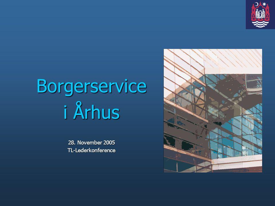 Borgerservice i Århus 28. November 2005 TL-Lederkonference